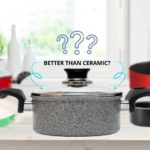 Is Granite Cookware Better than Ceramic?